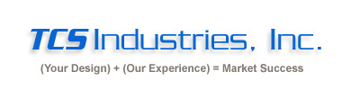 TCS Industries, Inc. | (Your Design) + (Our Experience) = Market Success